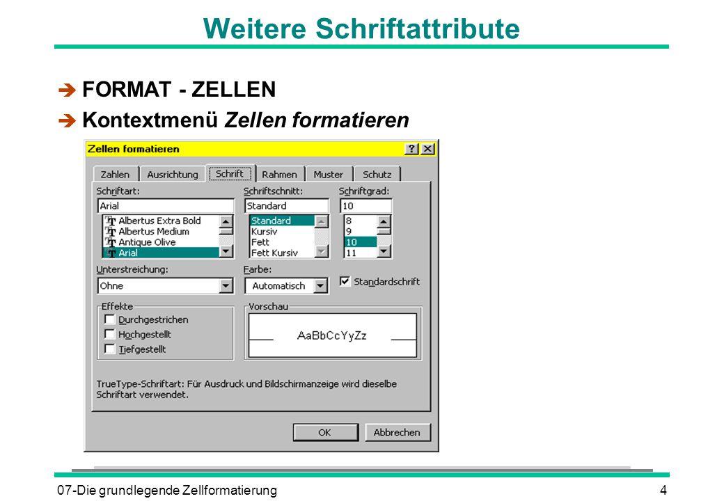 07-Die grundlegende Zellformatierung4 Weitere Schriftattribute è FORMAT - ZELLEN è Kontextmenü Zellen formatieren