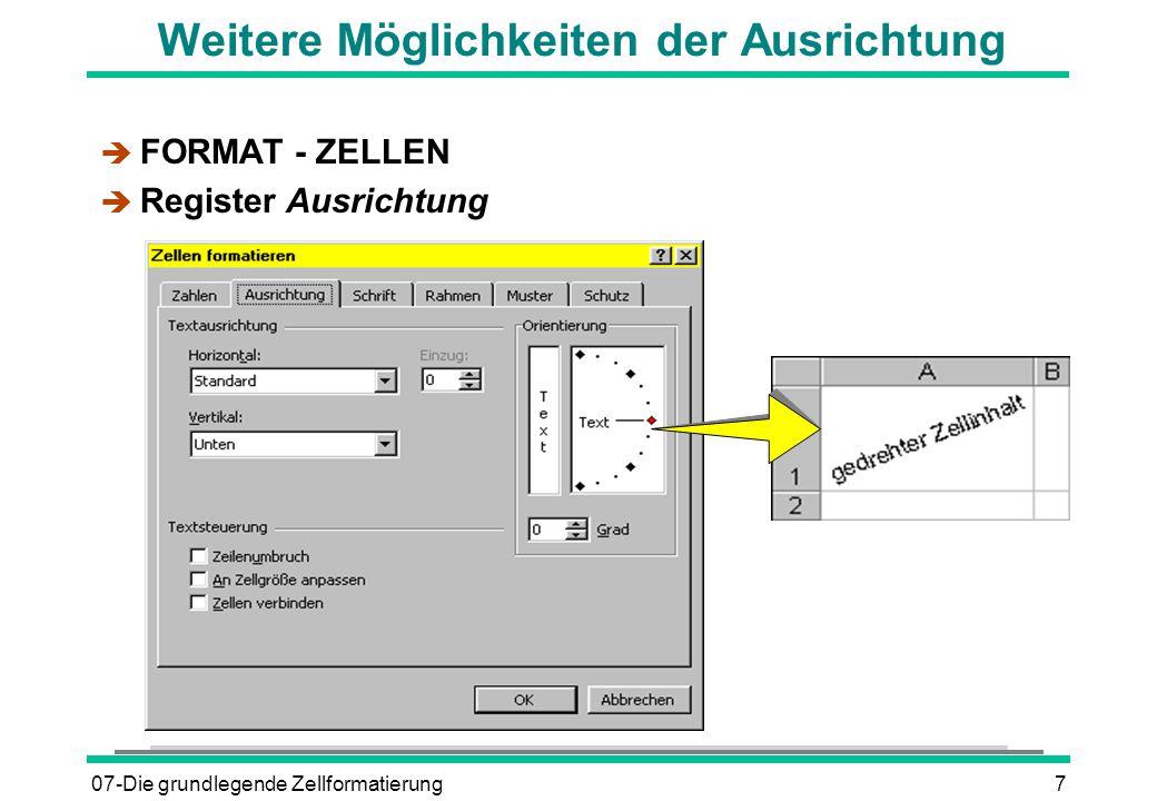 07-Die grundlegende Zellformatierung7 Weitere Möglichkeiten der Ausrichtung è FORMAT - ZELLEN è Register Ausrichtung