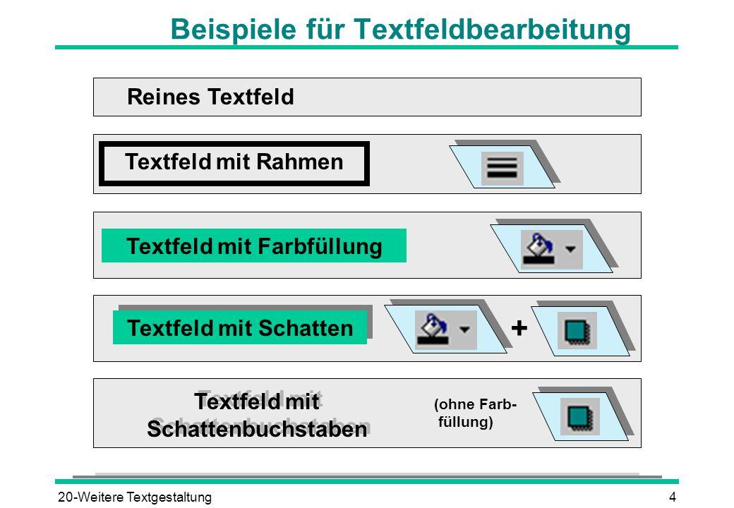 20-Weitere Textgestaltung4 Beispiele für Textfeldbearbeitung Reines Textfeld Textfeld mit Rahmen Textfeld mit Farbfüllung Textfeld mit Schattenbuchsta