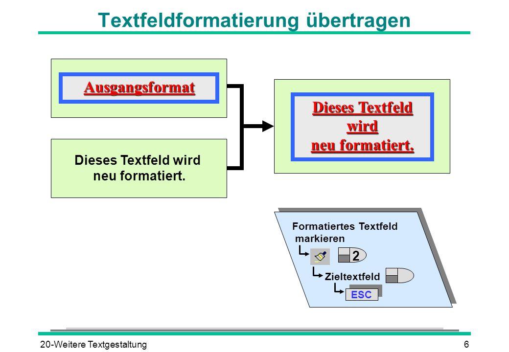 20-Weitere Textgestaltung6 Textfeldformatierung übertragenAusgangsformat Dieses Textfeld wird neu formatiert. Dieses Textfeld wird neu formatiert. For