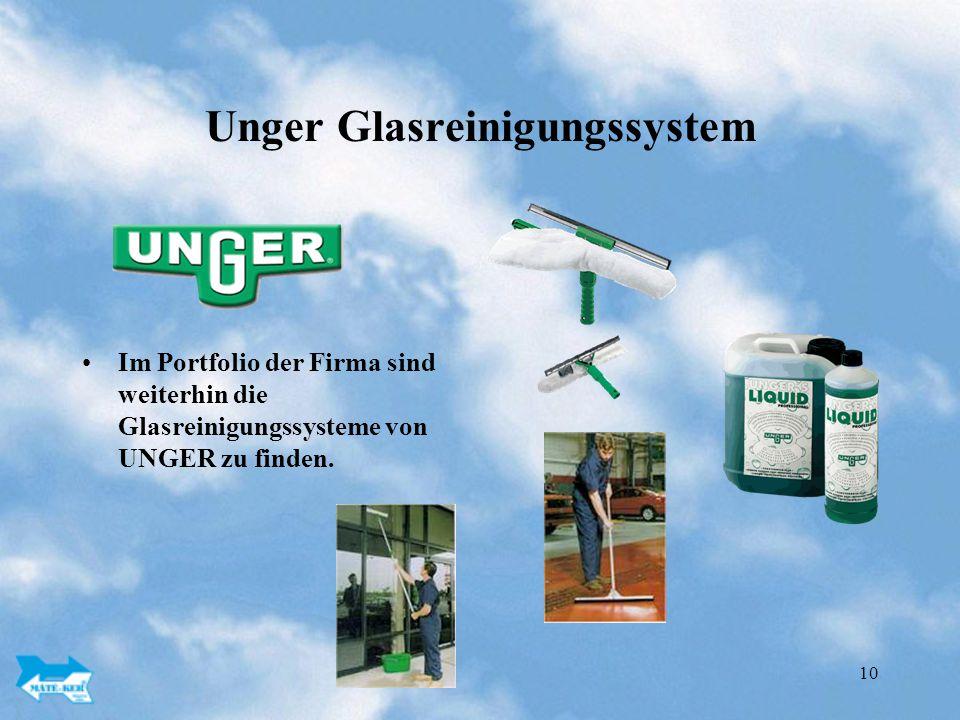 10 Unger Glasreinigungssystem Im Portfolio der Firma sind weiterhin die Glasreinigungssysteme von UNGER zu finden.