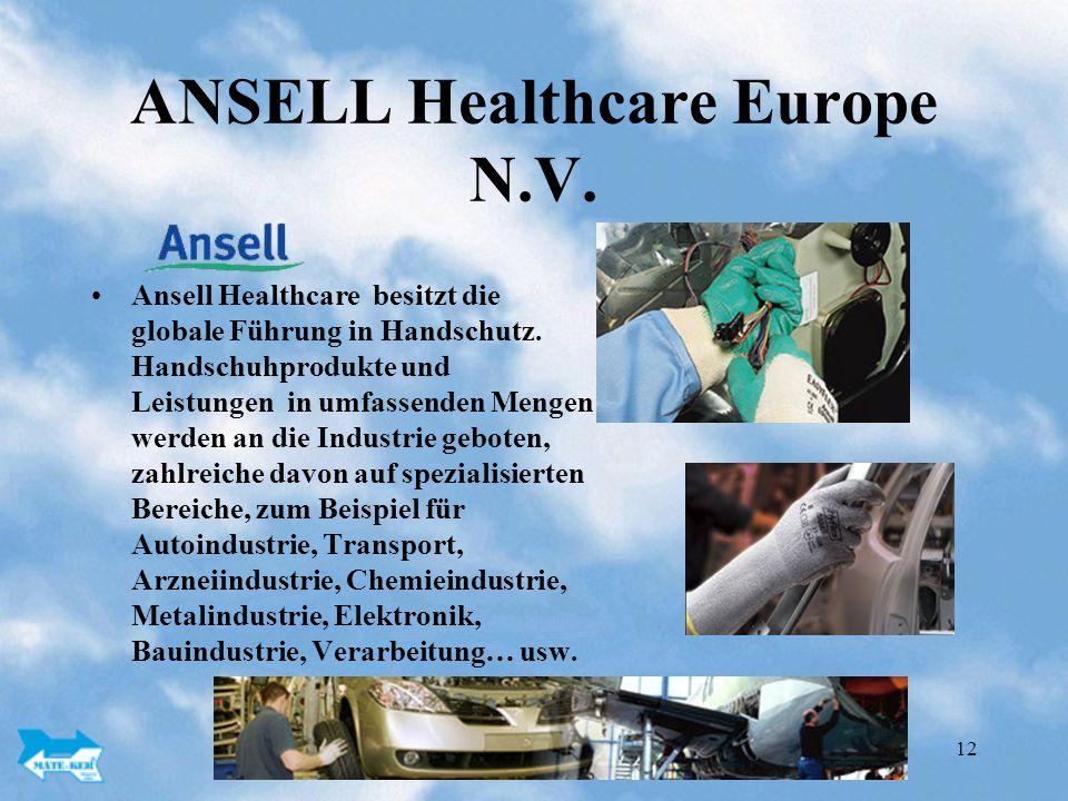 12 ANSELL Healthcare Europe N.V.Ansell Healthcare besitzt die globale Führung in Handschutz.