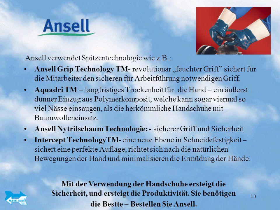 """13 Ansell verwendet Spitzentechnologie wie z.B.: Ansell Grip Technology TM- revolutionär """"feuchter Griff sichert für die Mitarbeiter den sicheren für Arbeitführung notwendigen Griff."""