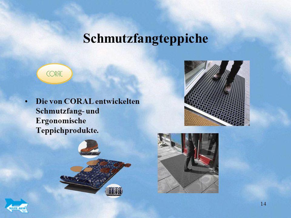 14 Schmutzfangteppiche Die von CORAL entwickelten Schmutzfang- und Ergonomische Teppichprodukte.