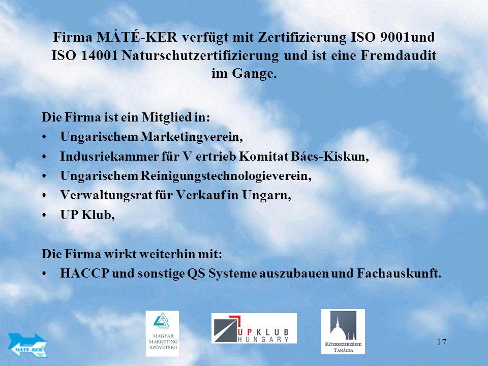 17 Firma MÁTÉ-KER verfügt mit Zertifizierung ISO 9001und ISO 14001 Naturschutzertifizierung und ist eine Fremdaudit im Gange.