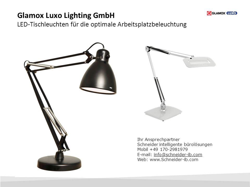 Glamox Luxo Lighting GmbH LED-Tischleuchten für die optimale Arbeitsplatzbeleuchtung Ihr Ansprechpartner Schneider intelligente bürolösungen Mobil +49