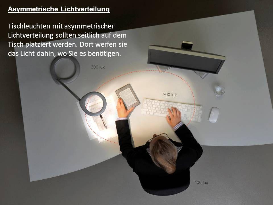 4 Asymmetrische Lichtverteilung Tischleuchten mit asymmetrischer Lichtverteilung sollten seitlich auf dem Tisch platziert werden. Dort werfen sie das
