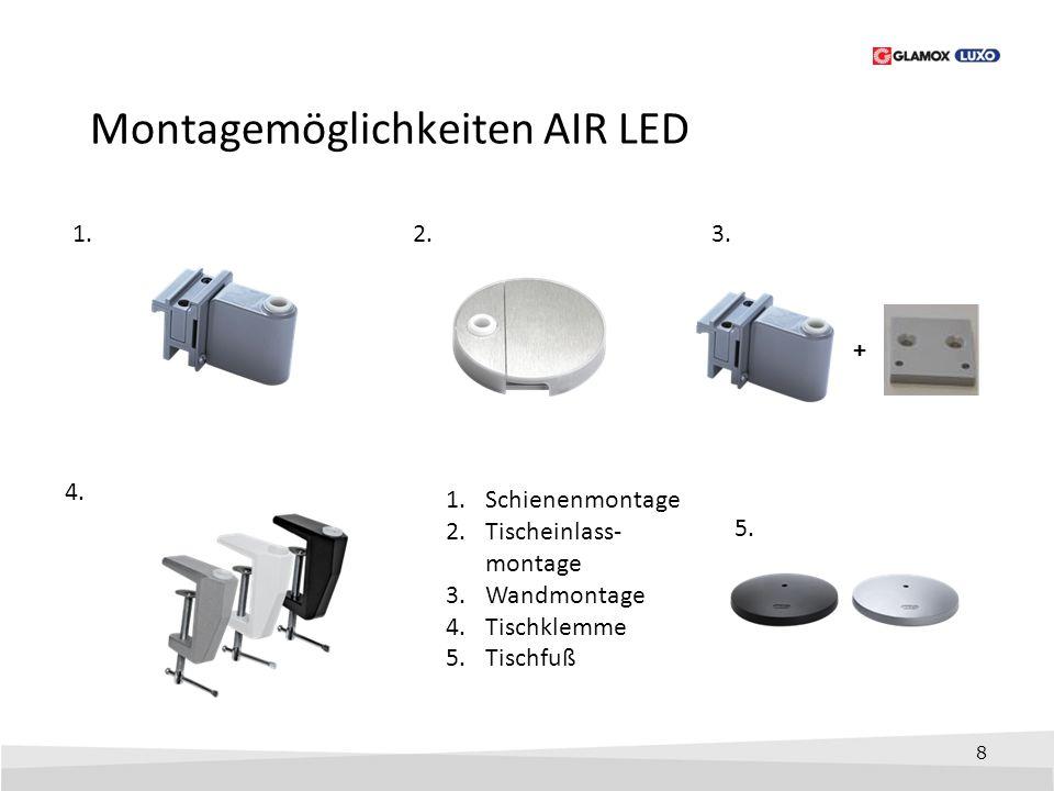8 Montagemöglichkeiten AIR LED 1.3. 4. 1.Schienenmontage 2.Tischeinlass- montage 3.Wandmontage 4.Tischklemme 5.Tischfuß 5. 2. +