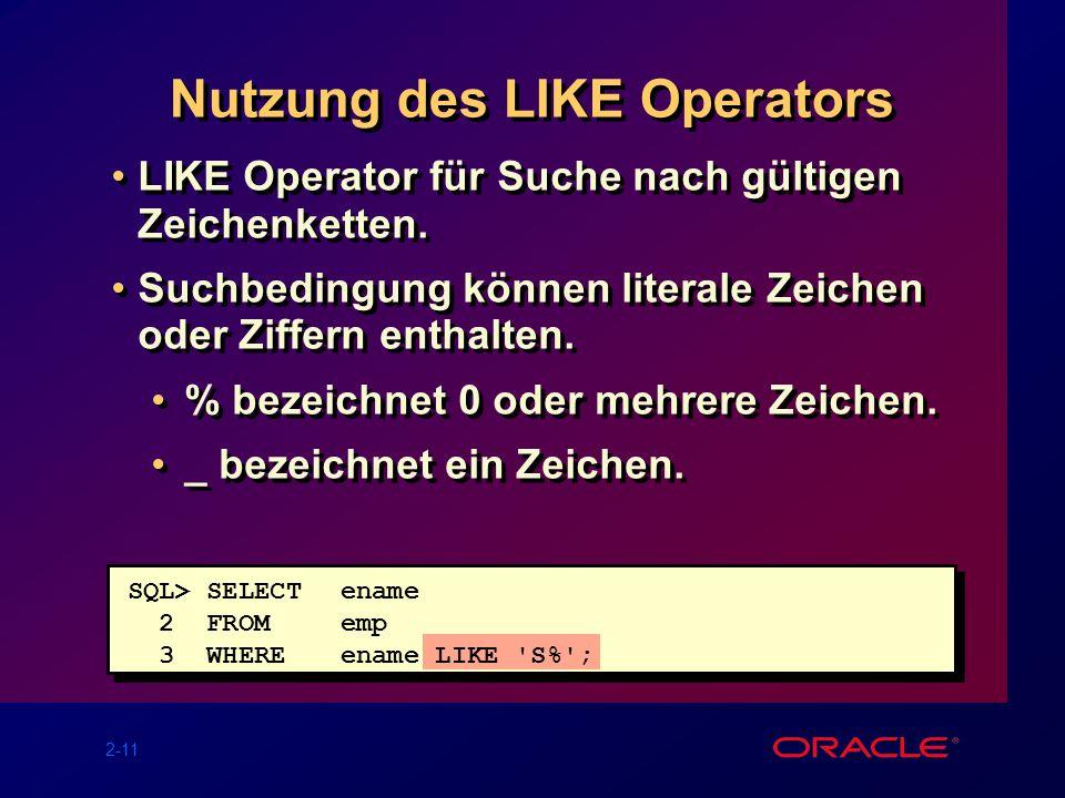 2-11 Nutzung des LIKE Operators LIKE Operator für Suche nach gültigen Zeichenketten.