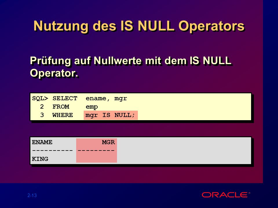 2-13 Nutzung des IS NULL Operators Prüfung auf Nullwerte mit dem IS NULL Operator.