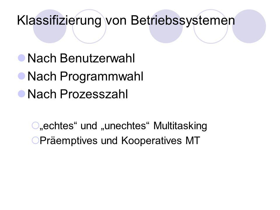 """Klassifizierung von Betriebssystemen Nach Benutzerwahl Nach Programmwahl Nach Prozesszahl  """"echtes"""" und """"unechtes"""" Multitasking  Präemptives und Koo"""