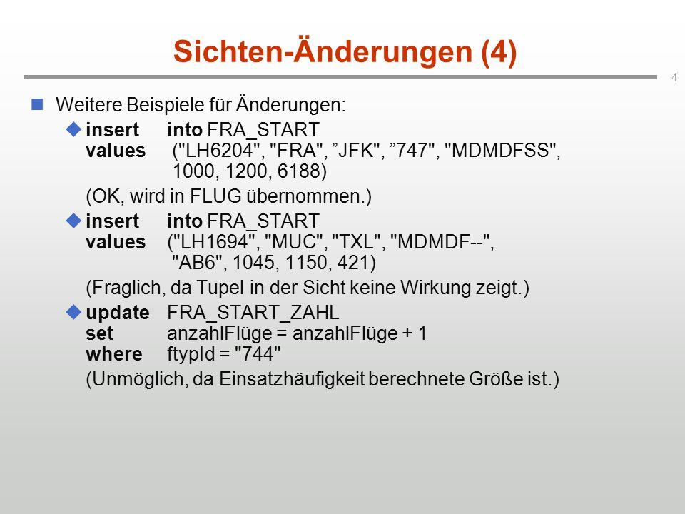 4 Sichten-Änderungen (4) Weitere Beispiele für Änderungen:  insertinto FRA_START values (