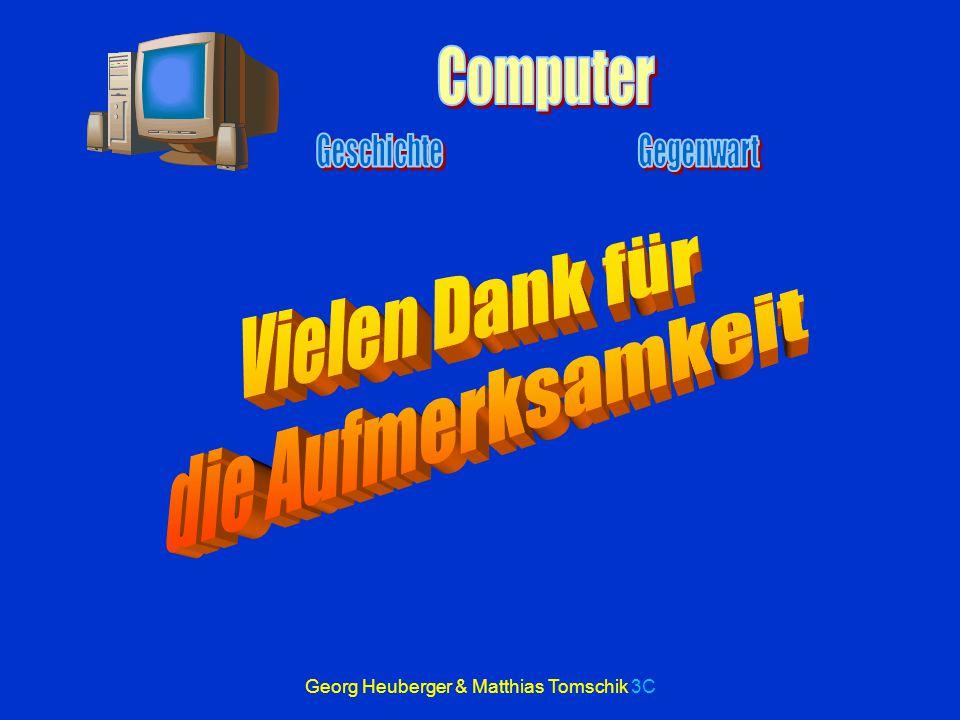 Georg Heuberger & Matthias Tomschik 3C Universalrechner:vielseitigster Einsatzbereich größtes Datenvolumen Büro- und Mikrocomputer Homecomputer:sind Mikrocomputern in Grafik- und Tonbereich meist überlegen Prozeßrechner:Realzeitbetrieb – immer aktiv