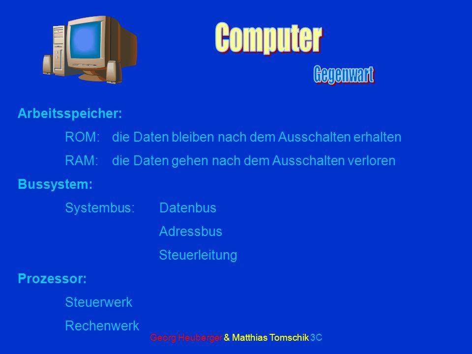 Georg Heuberger & Matthias Tomschik 3C 1981IBMModell XT Arbeitspeicher 128 KByte, Hauptplatine 256KByte Steckkarte 640 KByte, 4 freie Slots Diskettenlaufwerk für 5 ¼ Zoll Disketten ( 360KByte) BetriebssystemMS-DOS 2 Festplatte 10 MByte.