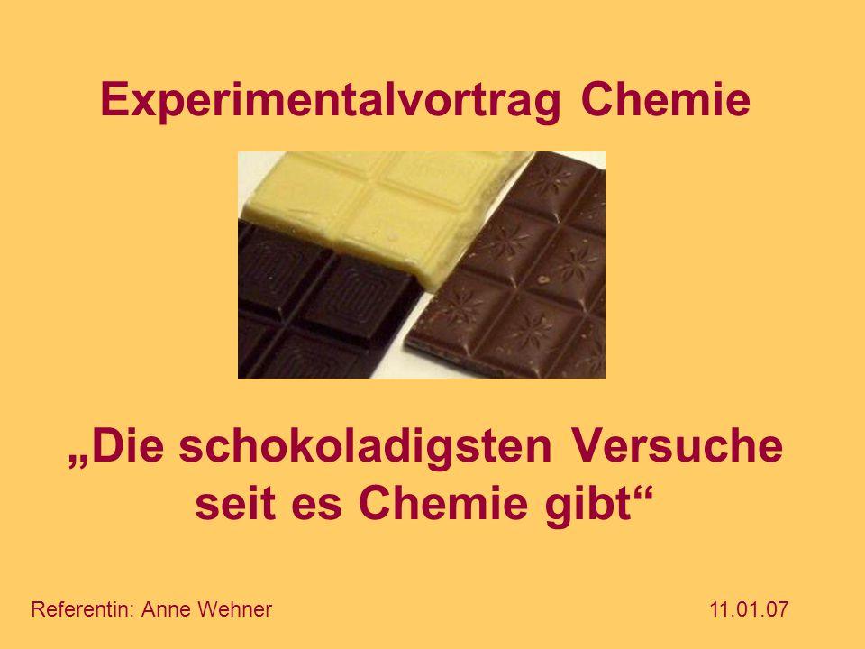 """Experimentalvortrag Chemie """"Die schokoladigsten Versuche seit es Chemie gibt"""" Referentin: Anne Wehner11.01.07"""