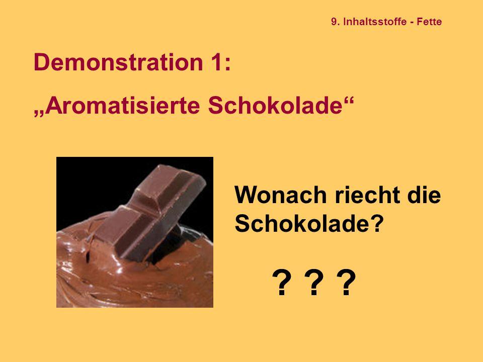 """Demonstration 1: """"Aromatisierte Schokolade"""" Wonach riecht die Schokolade? ? ? ? 9. Inhaltsstoffe - Fette"""
