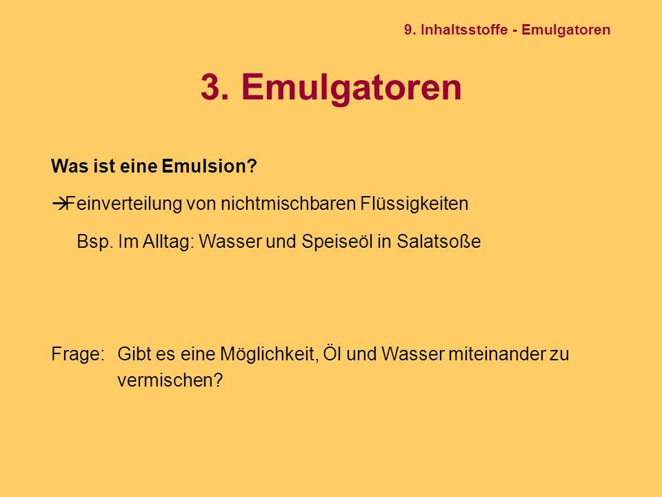 3. Emulgatoren Was ist eine Emulsion?  Feinverteilung von nichtmischbaren Flüssigkeiten Bsp. Im Alltag: Wasser und Speiseöl in Salatsoße Frage: Gibt