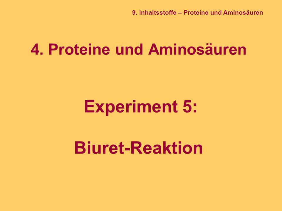 4. Proteine und Aminosäuren Experiment 5: Biuret-Reaktion 9. Inhaltsstoffe – Proteine und Aminosäuren