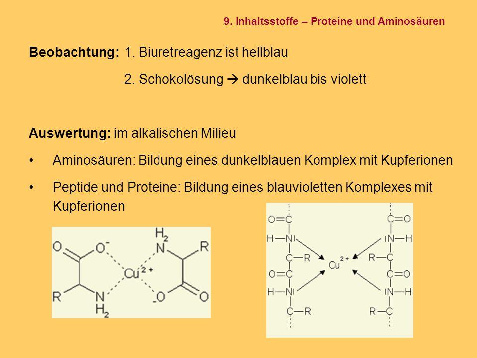 Beobachtung: 1. Biuretreagenz ist hellblau 2. Schokolösung  dunkelblau bis violett Auswertung: im alkalischen Milieu Aminosäuren: Bildung eines dunke
