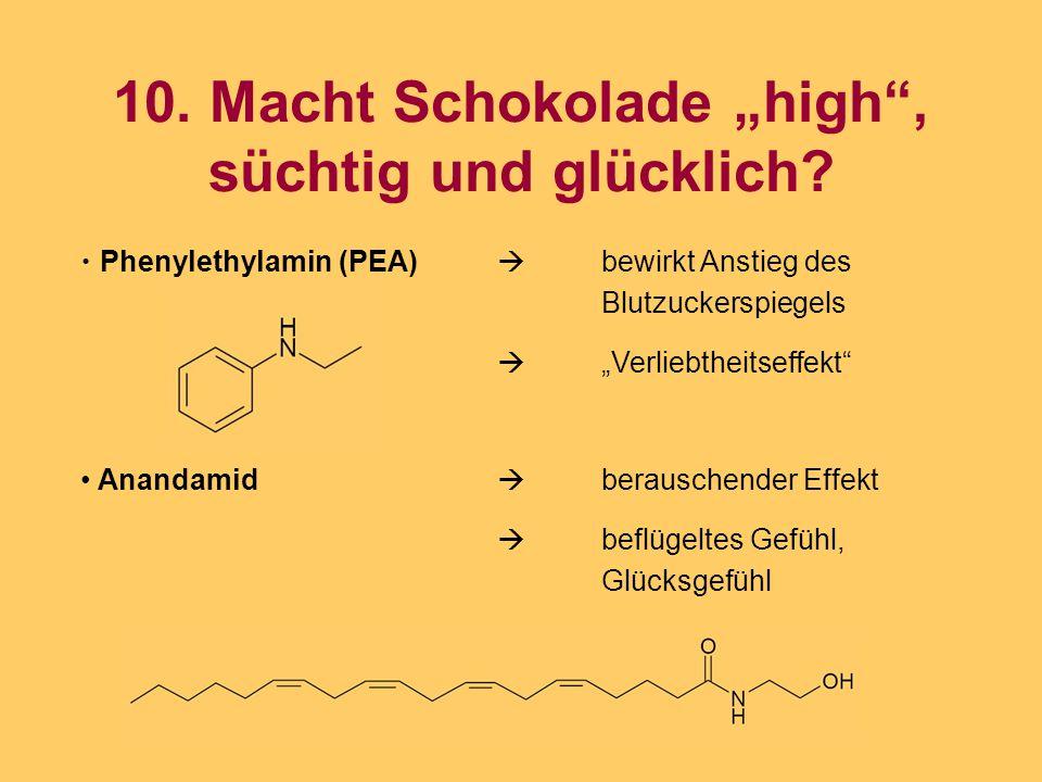 """10. Macht Schokolade """"high"""", süchtig und glücklich? Phenylethylamin (PEA)  bewirkt Anstieg des Blutzuckerspiegels  """"Verliebtheitseffekt"""" Anandamid """