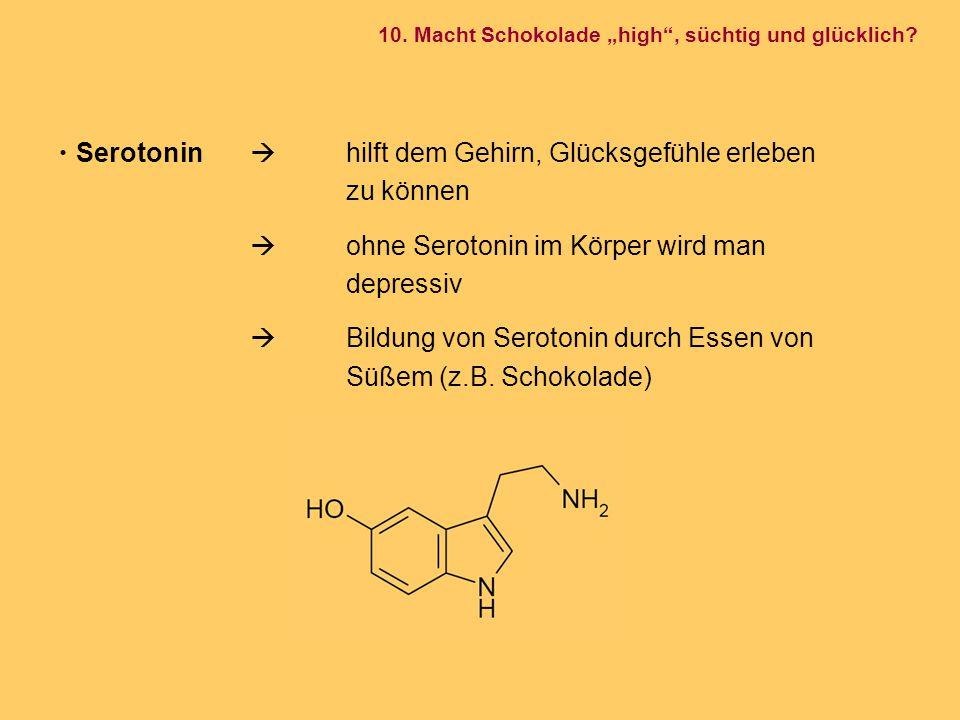 Serotonin  hilft dem Gehirn, Glücksgefühle erleben zu können  ohne Serotonin im Körper wird man depressiv  Bildung von Serotonin durch Essen von Sü