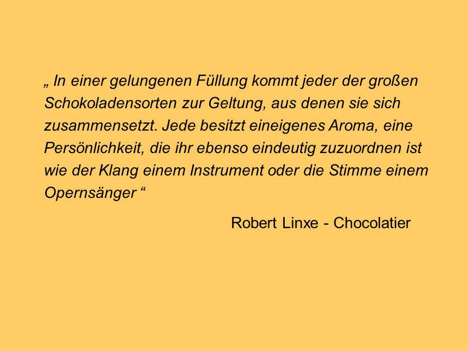 """"""" In einer gelungenen Füllung kommt jeder der großen Schokoladensorten zur Geltung, aus denen sie sich zusammensetzt. Jede besitzt eineigenes Aroma, e"""