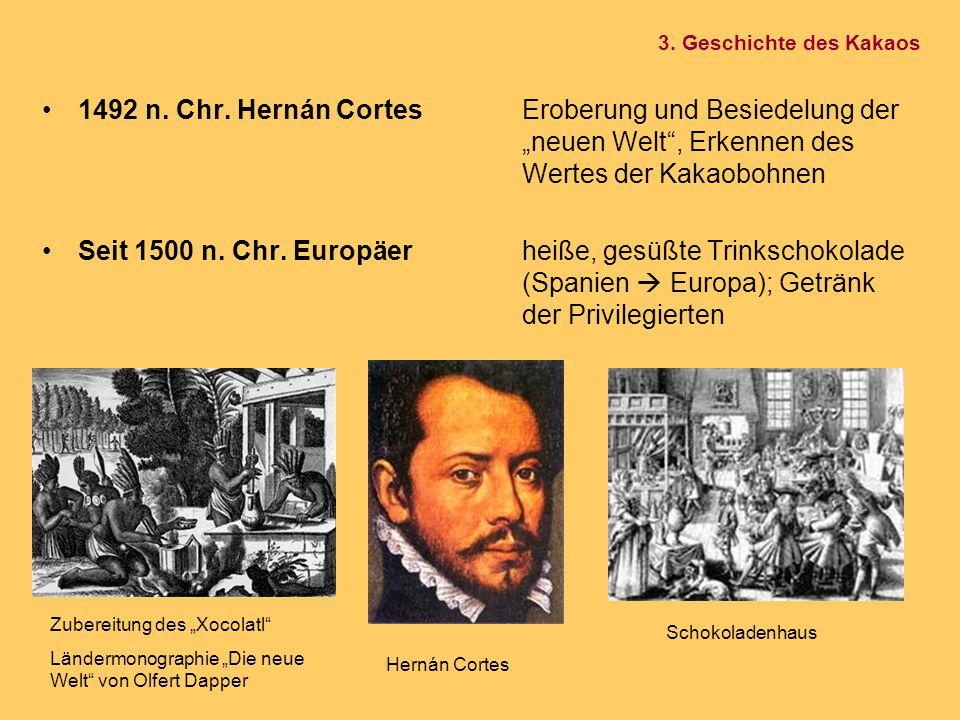 """1492 n. Chr. Hernán CortesEroberung und Besiedelung der """"neuen Welt"""", Erkennen des Wertes der Kakaobohnen Seit 1500 n. Chr. Europäerheiße, gesüßte Tri"""