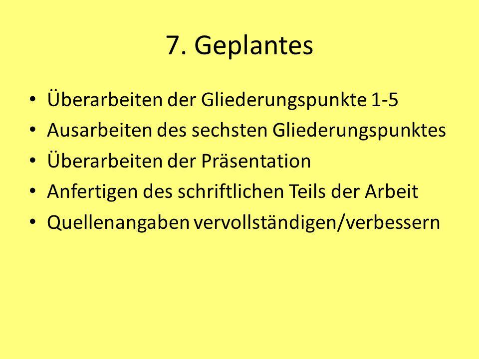 7. Geplantes Überarbeiten der Gliederungspunkte 1-5 Ausarbeiten des sechsten Gliederungspunktes Überarbeiten der Präsentation Anfertigen des schriftli