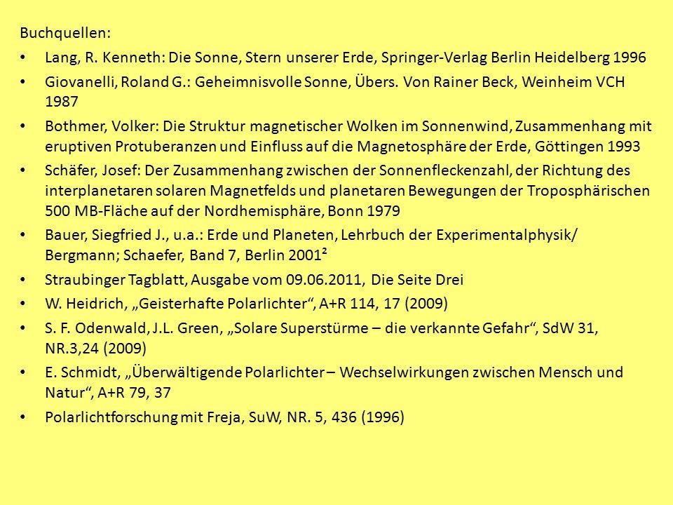 Buchquellen: Lang, R. Kenneth: Die Sonne, Stern unserer Erde, Springer-Verlag Berlin Heidelberg 1996 Giovanelli, Roland G.: Geheimnisvolle Sonne, Über