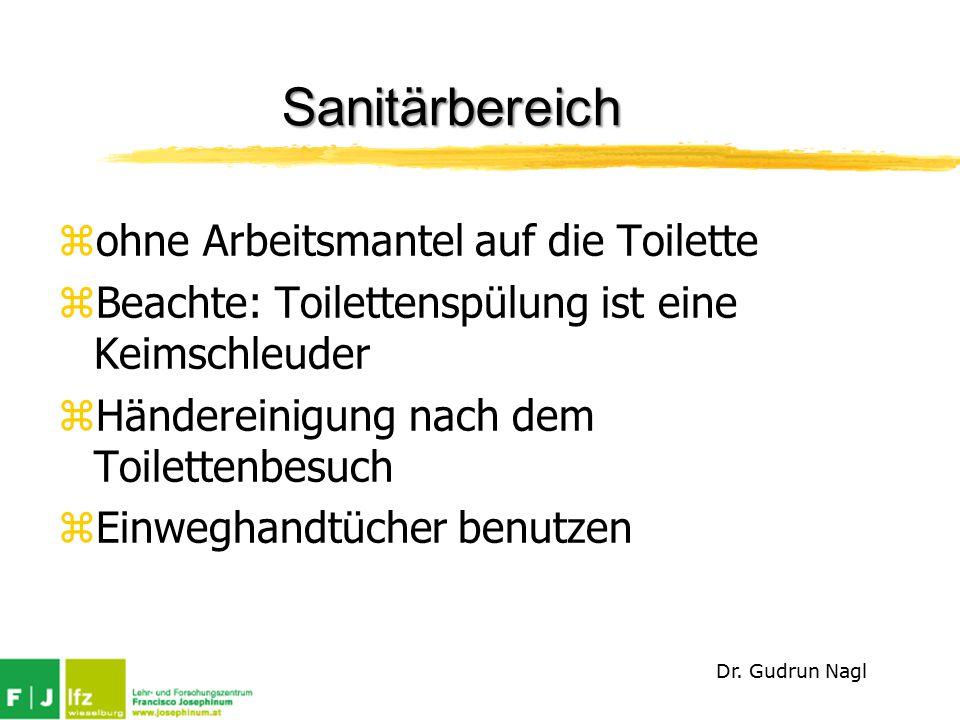 Sanitärbereich zohne Arbeitsmantel auf die Toilette zBeachte: Toilettenspülung ist eine Keimschleuder zHändereinigung nach dem Toilettenbesuch zEinweghandtücher benutzen Dr.