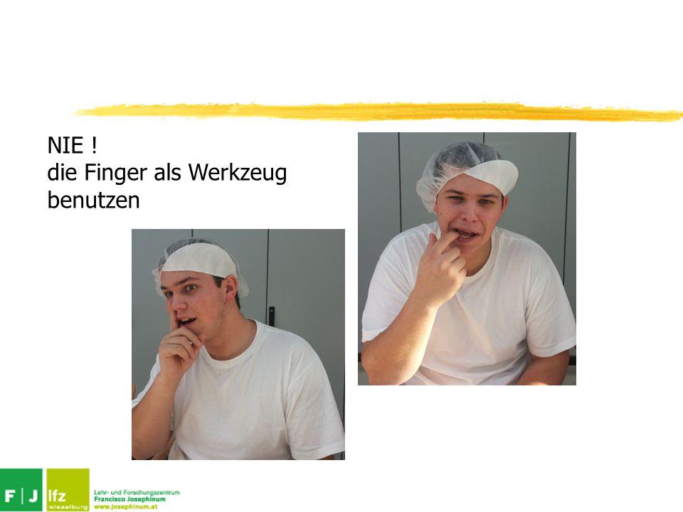 NIE ! die Finger als Werkzeug benutzen