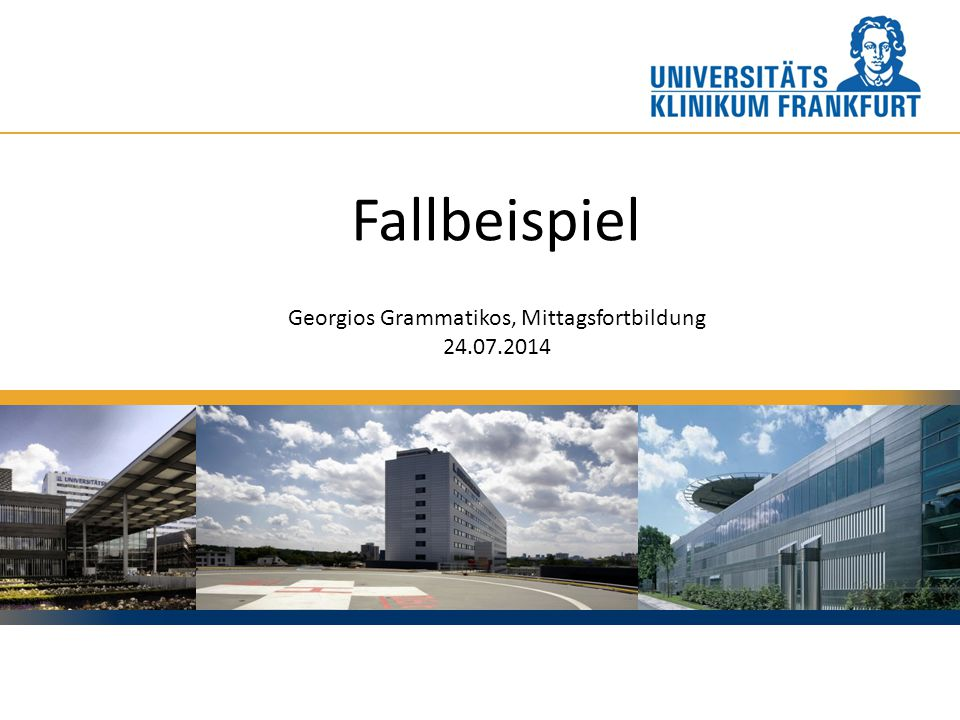 Corporate-Design-Farbe - orange (Goethe-Univ.): R = 237 G = 167 B = 45 Fallbeispiel Georgios Grammatikos, Mittagsfortbildung 24.07.2014