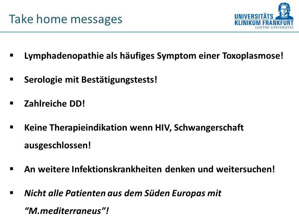 Take home messages  Lymphadenopathie als häufiges Symptom einer Toxoplasmose.
