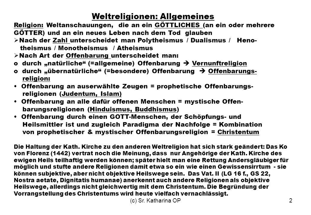 (c) Sr. Katharina OP2 Weltreligionen: Allgemeines Religion: Weltanschauungen, die an ein GÖTTLICHES (an ein oder mehrere GÖTTER) und an ein neues Lebe
