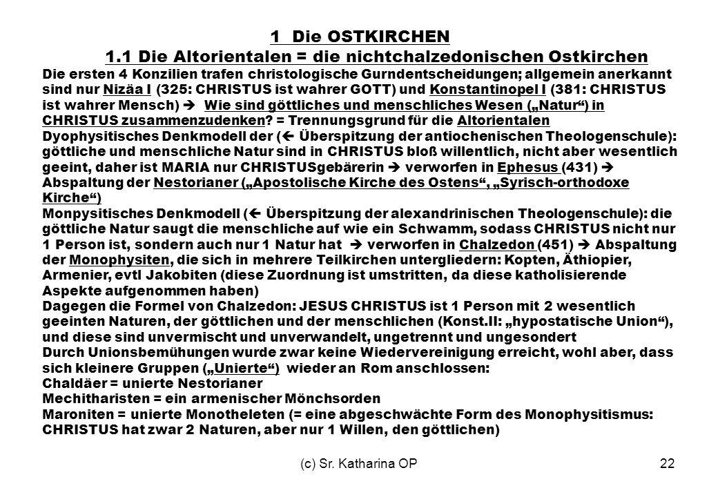 (c) Sr. Katharina OP22 1 Die OSTKIRCHEN 1.1 Die Altorientalen = die nichtchalzedonischen Ostkirchen Die ersten 4 Konzilien trafen christologische Gurn