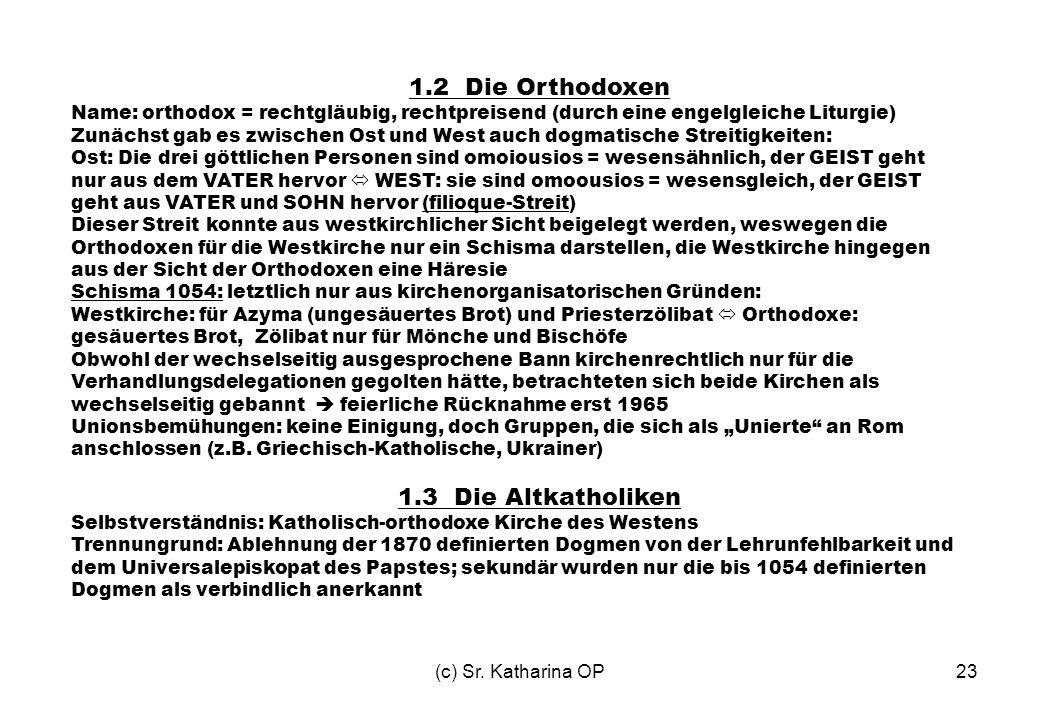 (c) Sr. Katharina OP23 1.2 Die Orthodoxen Name: orthodox = rechtgläubig, rechtpreisend (durch eine engelgleiche Liturgie) Zunächst gab es zwischen Ost