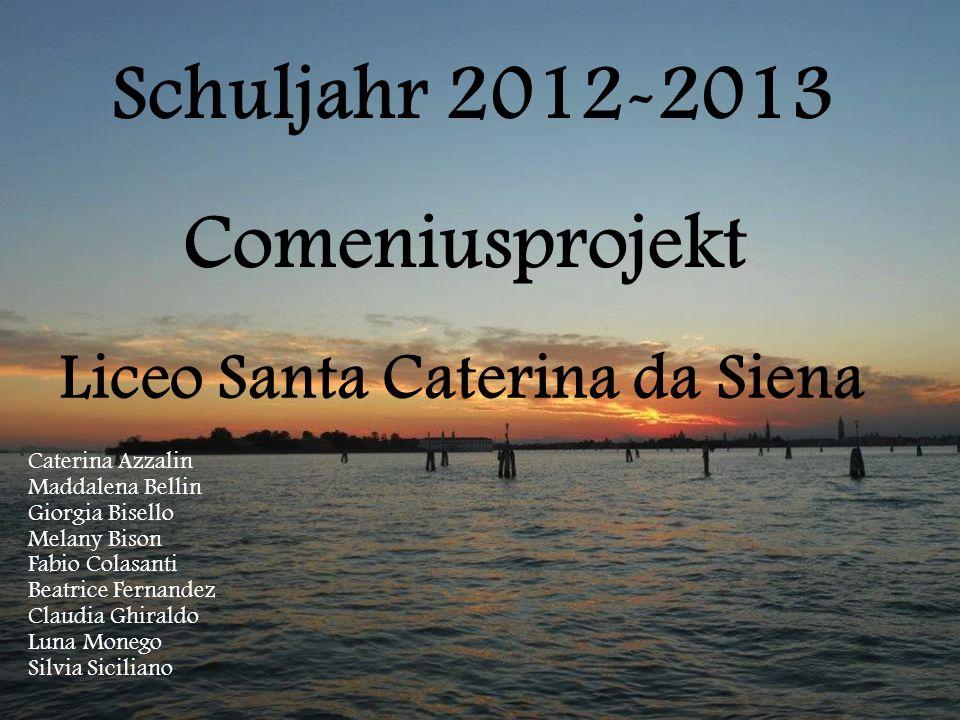 Schuljahr 2012-2013 Comeniusprojekt Liceo Santa Caterina da Siena Caterina Azzalin Maddalena Bellin Giorgia Bisello Melany Bison Fabio Colasanti Beatr