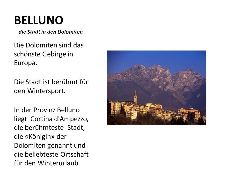 BELLUNO die Stadt in den Dolomiten Die Dolomiten sind das schönste Gebirge in Europa. Die Stadt ist berühmt für den Wintersport. In der Provinz Bellun