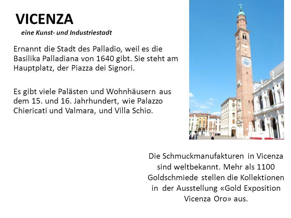 VICENZA eine Kunst- und Industriestadt Ernannt die Stadt des Palladio, weil es die Basilika Palladiana von 1640 gibt. Sie steht am Hauptplatz, der Pia
