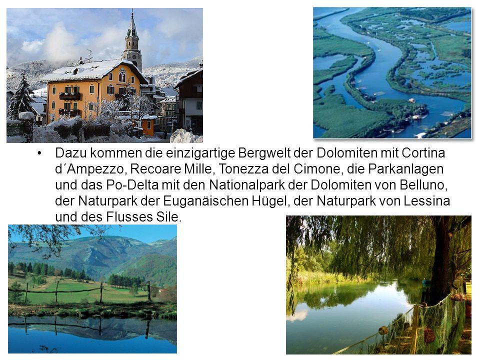 Dazu kommen die einzigartige Bergwelt der Dolomiten mit Cortina d´Ampezzo, Recoare Mille, Tonezza del Cimone, die Parkanlagen und das Po-Delta mit den Nationalpark der Dolomiten von Belluno, der Naturpark der Euganäischen Hügel, der Naturpark von Lessina und des Flusses Sile.