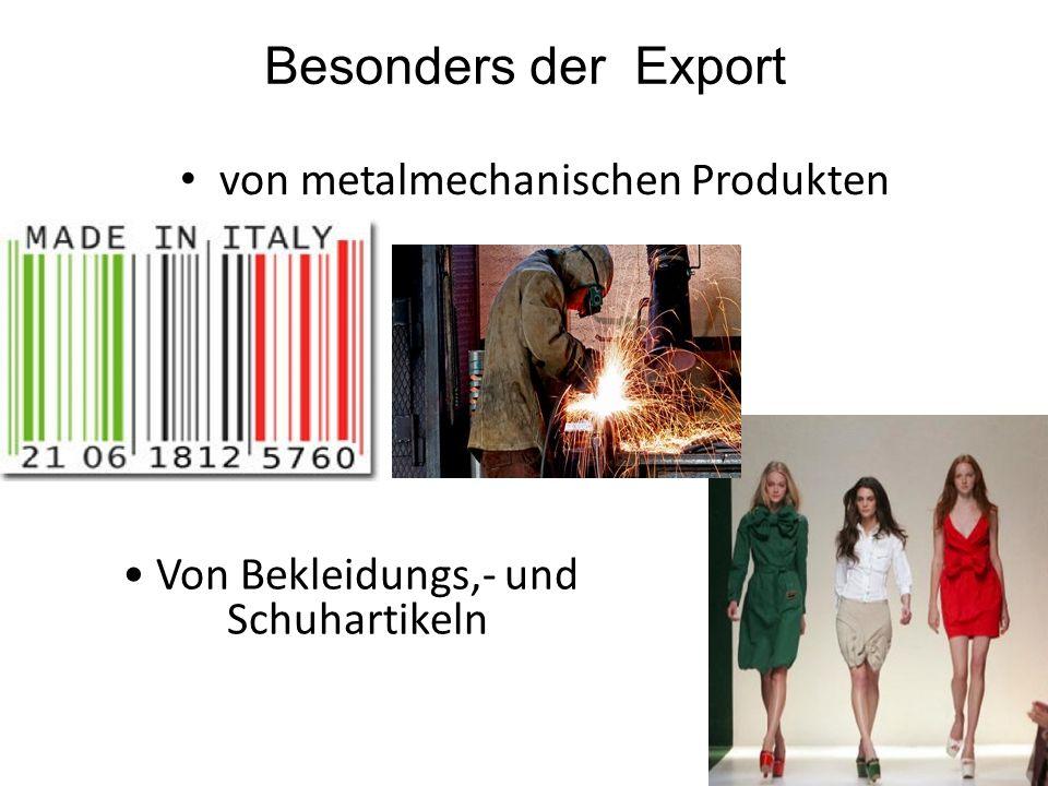 Besonders der Export von metalmechanischen Produkten Von Bekleidungs,- und Schuhartikeln