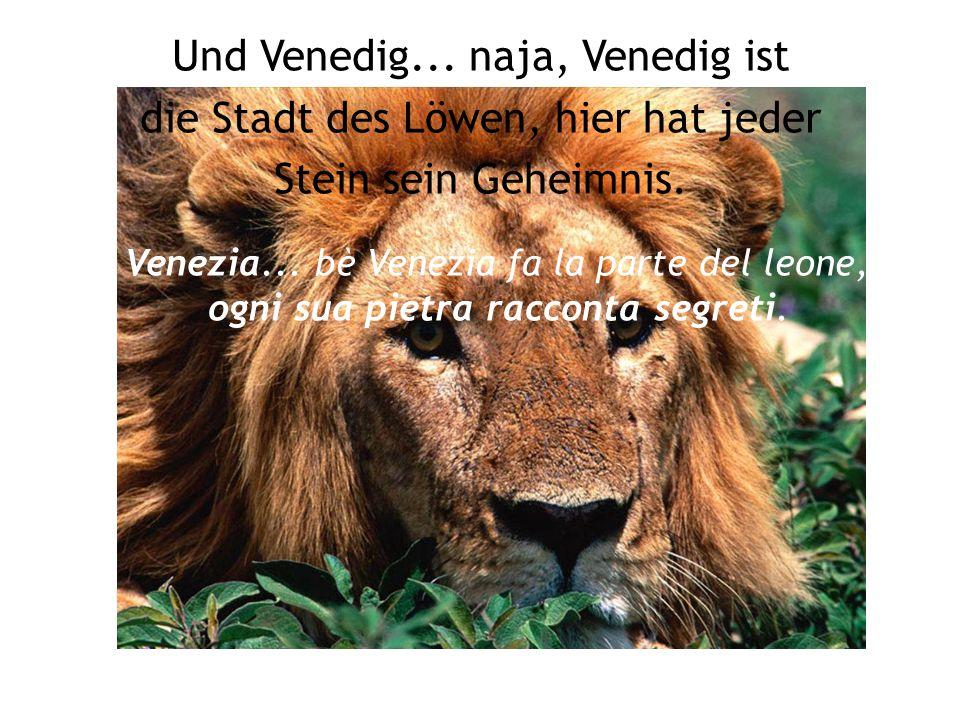 Und Venedig... naja, Venedig ist die Stadt des Löwen, hier hat jeder Stein sein Geheimnis.