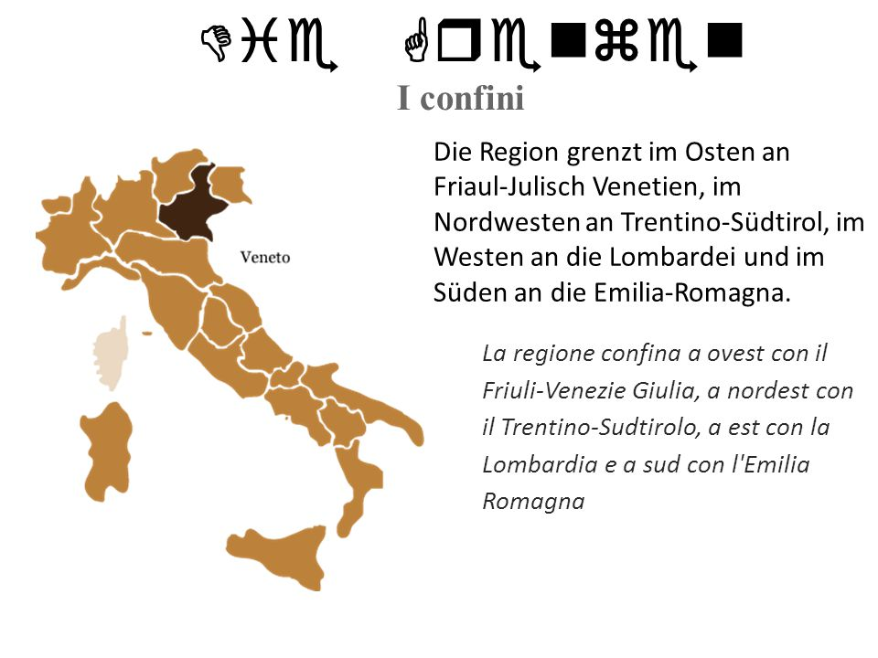 Die Grenzen I confini Die Region grenzt im Osten an Friaul-Julisch Venetien, im Nordwesten an Trentino-Südtirol, im Westen an die Lombardei und im Süden an die Emilia-Romagna.