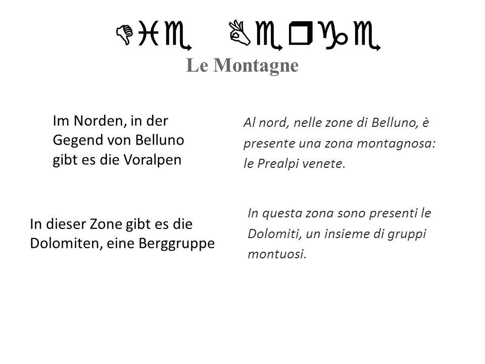 Die Berge Le Montagne Al nord, nelle zone di Belluno, è presente una zona montagnosa: le Prealpi venete. In questa zona sono presenti le Dolomiti, un
