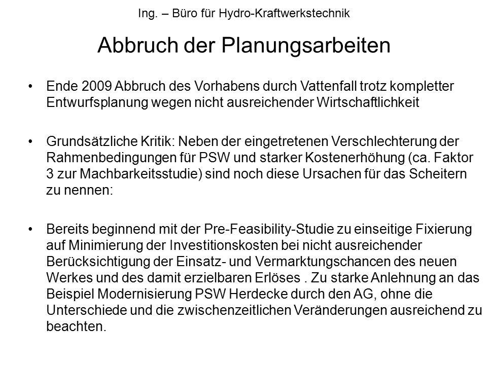Ing. – Büro für Hydro-Kraftwerkstechnik Abbruch der Planungsarbeiten Ende 2009 Abbruch des Vorhabens durch Vattenfall trotz kompletter Entwurfsplanung