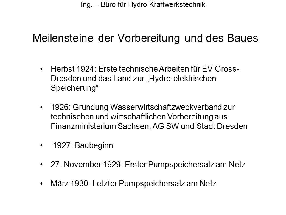 Meilensteine der Vorbereitung und des Baues Ing. – Büro für Hydro-Kraftwerkstechnik Herbst 1924: Erste technische Arbeiten für EV Gross- Dresden und d