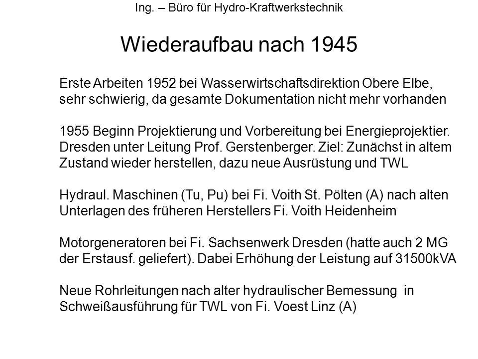 Wiederaufbau nach 1945 Ing. – Büro für Hydro-Kraftwerkstechnik Erste Arbeiten 1952 bei Wasserwirtschaftsdirektion Obere Elbe, sehr schwierig, da gesam