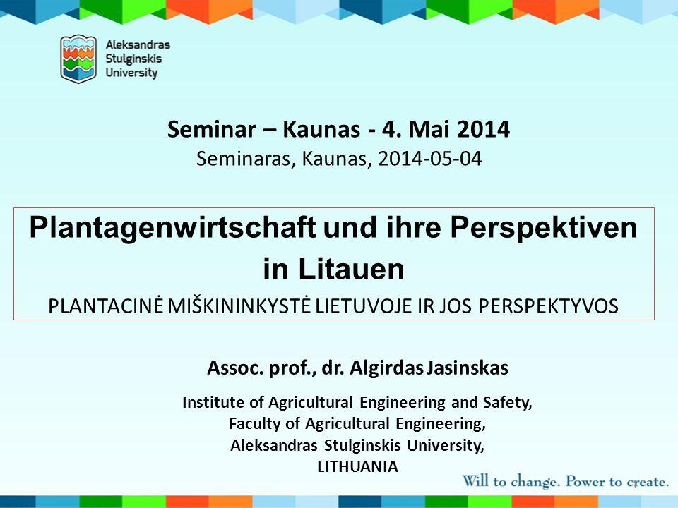 1 Plantagenwirtschaft und ihre Perspektiven in Litauen PLANTACINĖ MIŠKININKYSTĖ LIETUVOJE IR JOS PERSPEKTYVOS Seminar – Kaunas - 4. Mai 2014 Seminaras