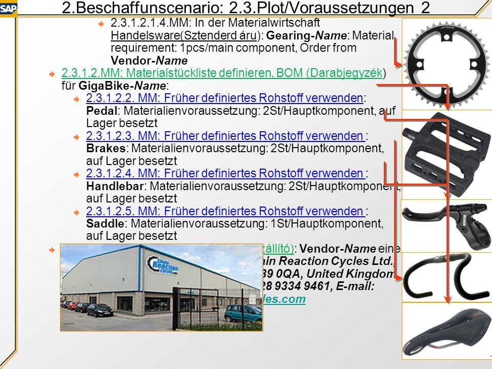 2.Beschaffunscenario: 2.3.Plot/Voraussetzungen 2 2.3.1.2.1.4.MM: In der Materialwirtschaft Handelsware(Sztenderd áru): Gearing-Name: Material requirement: 1pcs/main component, Order from Vendor-Name 2.3.1.2.MM: Materialstückliste definieren, BOM (Darabjegyzék) für GigaBike-Name: 2.3.1.2.2.