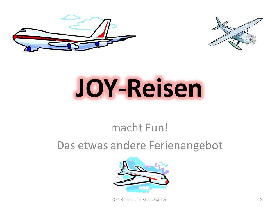 Joy-Reisen Macht Fun Das etwas andere Ferienangebot JOY-Reisen - Ihr Reisewunder1